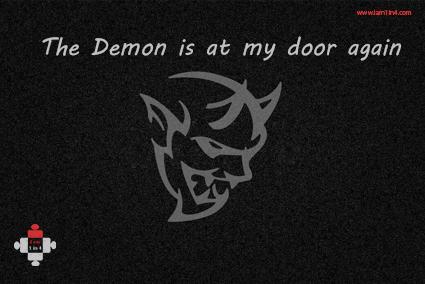 The Demon is at my door again