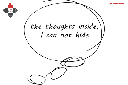 The thoughts inside I cannot hide