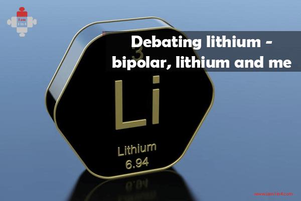 Debating lithium – bipolar, lithium and me