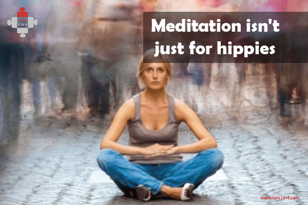 Meditation isn't just for hippies!