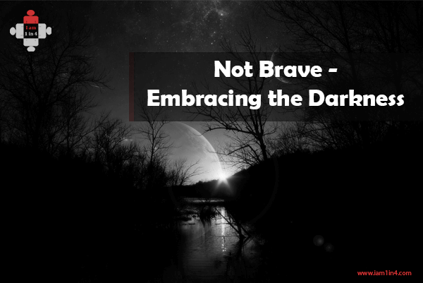 Not Brave – Embracing the Darkness