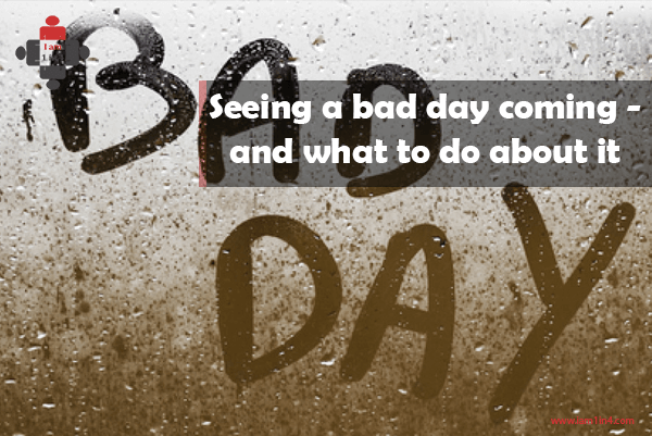 Seeing a bad day coming – and what to do about it