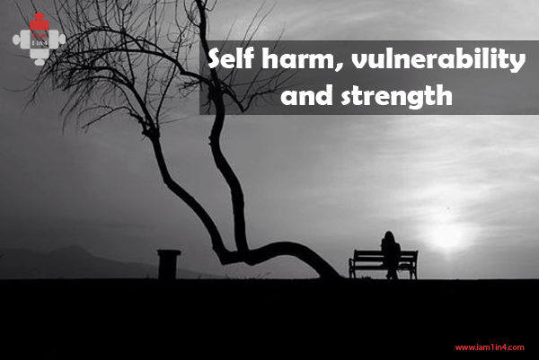 Self harm, vulnerability and strength