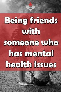 Being friends with someone who has mental health issues