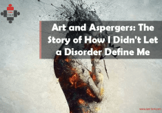 Art and Asperger's: The Story of How I Didn't Let a Disorder Define Me