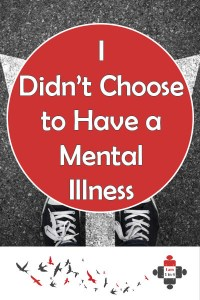 I take what you said, and I turn it into a monster of my darkest beliefs. My brain works hard to defeat me, but I didn't choose to have a mental illness.