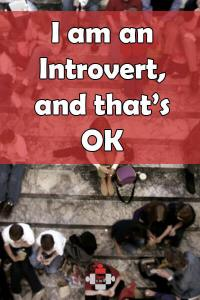 I am an Introvert, and that's OK