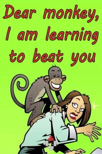 Dear monkey, I am learning to beat you