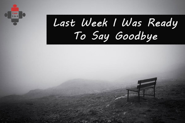 Last Week I Was Ready To Say Goodbye
