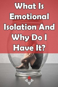 What Is Emotional Isolation And Why Do I Have It?