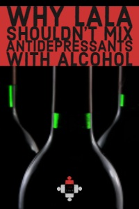 Why Lala Shouldn't Mix Antidepressants with Alcohol