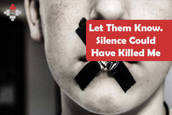 Let Them Know. Silence Could Have Killed Me