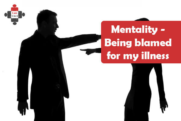 Mentality – Being blamed for my illness