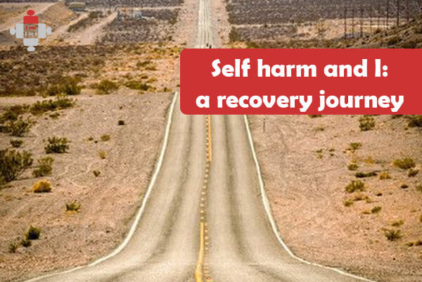 Self-harm and I: A recovery journey
