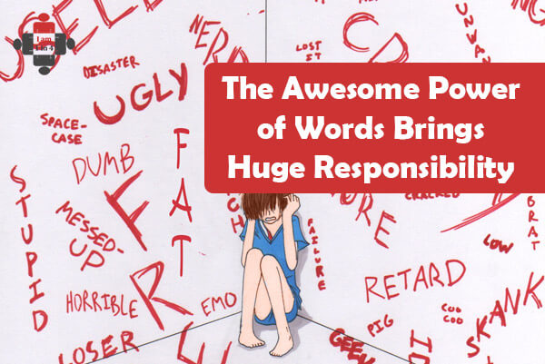 The Awesome Power of Words Brings Huge Responsibility