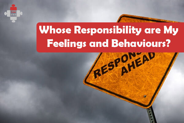 Whose Responsibility are My Feelings and Behaviours?