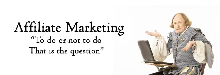 , To Do CPA Affiliate Marketing or Not – That is the Question