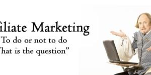 To Do CPA Affiliate Marketing or Not – That is the Question