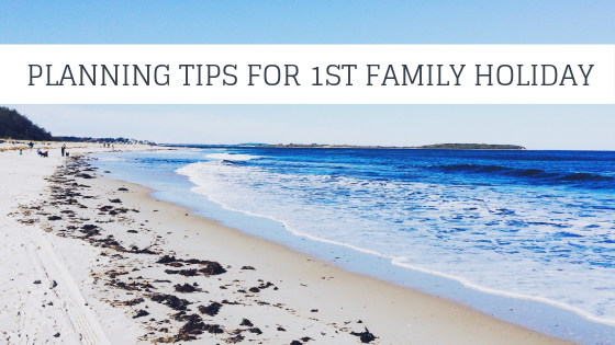 Planning Tips For Your First Family Holiday Away