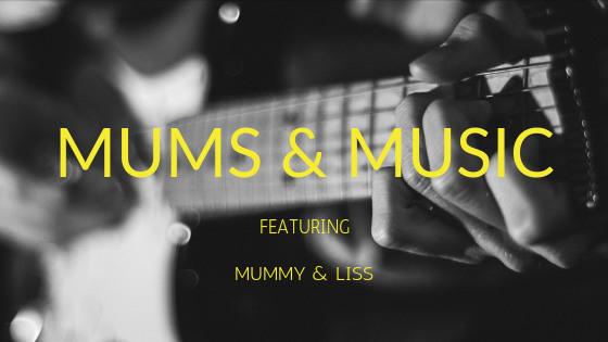 Mums and Music   Mummy & Liss