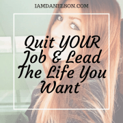 Quit YOUR Job & Lead The Life You Want | Guest Post