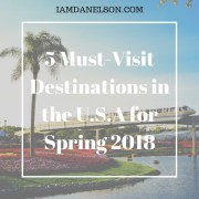 5 Must-Visit Destinations in the U.S.A for Spring 2018 | Guest Post