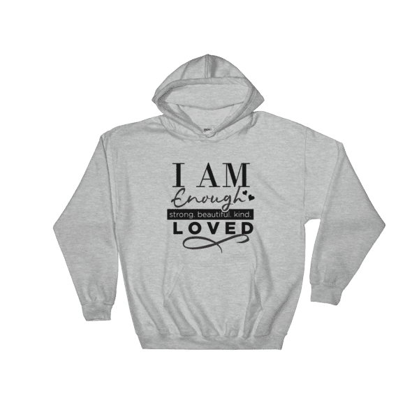 """I am Enough, and I am Loved"" Hooded Sweatshirt"