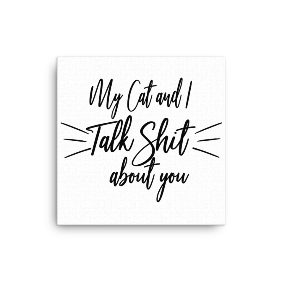 My Cat and I talk About You Canvas Wall Art