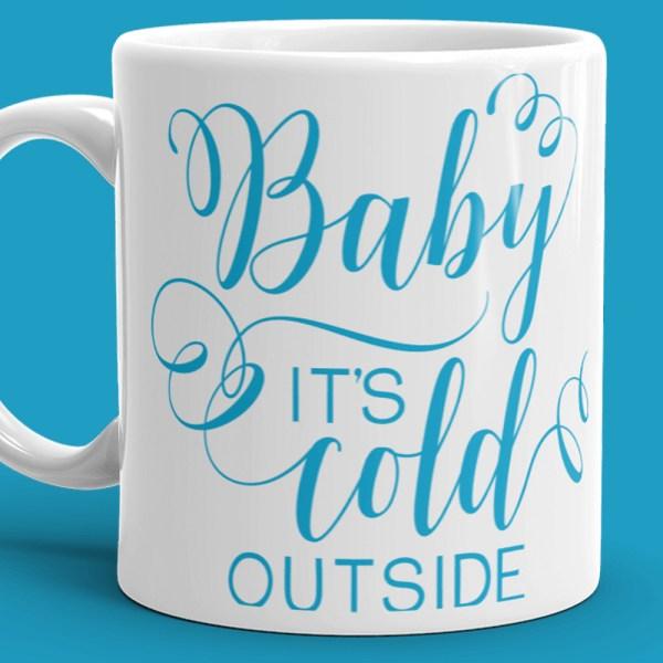 baby its cold outside mug