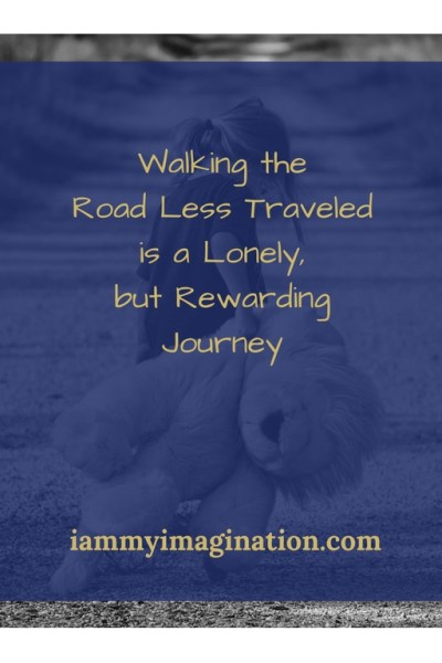 Walking the Road Less Traveled is a Lonely, but Rewarding Journey