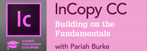 In InCopy CC Building on the Fundamentals, Pariah Burke follows up the fundamentals course and teaches you even more about using InCopy CC for your professional writing needs. You'll learn all about formatting your text with different font families and styles, paragraph styles, colors, lists, and much more. Then you'll learn more in depth about styles specifically, and then working with tabs and tables. Finally, you'll learn about working with images, and tons of tips on saving time while writing in InCopy CC.