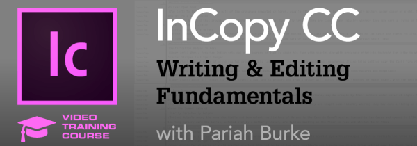 InCopy Fundamentals for Writers and Editors | Video Course with Pariah Burke