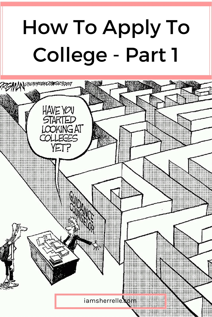 Everything you need to know about how to apply to college (part 1). - Sherrelle
