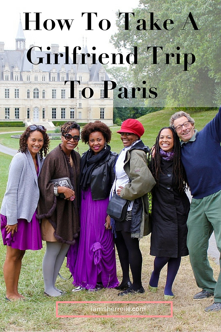 How To Take A Girlfriend Trip To Paris - Sherrelle