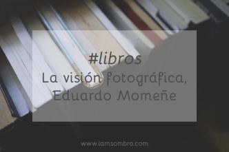 iamsombra libros vision fotografica eduardo momene