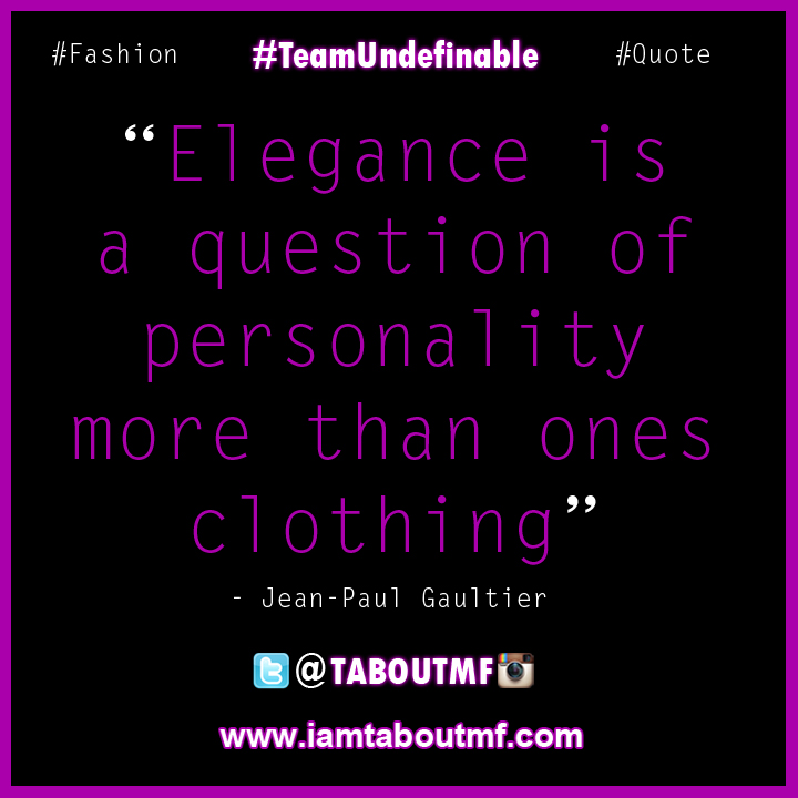 """Elegance is a question of personality more than ones clothing"" - Jean-Paul Faultier"