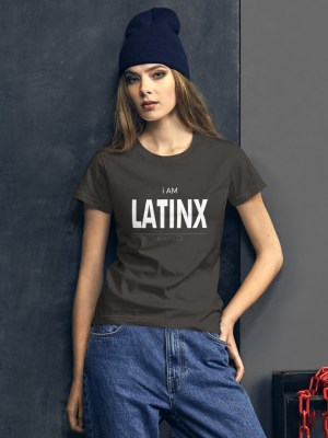 i AM Latinx Dark Ladies Ringspun Fashion Fit T-Shirt with Tear Away Label