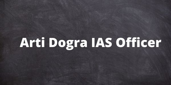 Know about the Arti Dogra IAS Officer. You will find Biography - Husband, Height and other details in the article.