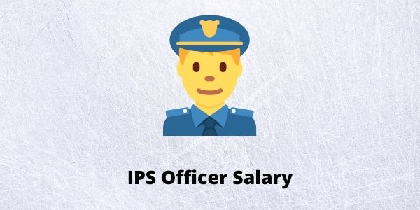 Let us understand the complete details of IPS officer salary in India which includes DGP, SP, DSP salary