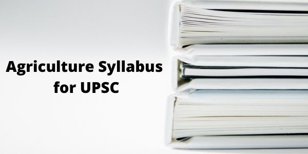 Know about the Agriculture Syllabus for UPSC exam in the article.