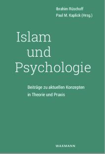 Islam und Psychologie Beiträge zu aktuellen Konzepten in Theorie und Praxis