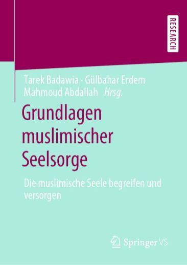 Grundlagen muslimischer Seelsorge: Die muslimische Seele begreifen und versorgen