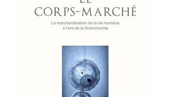Le Corps-marché. La marchandisation de la vie humaine à l'ère de la bioéconomie - Céline Lafontaine
