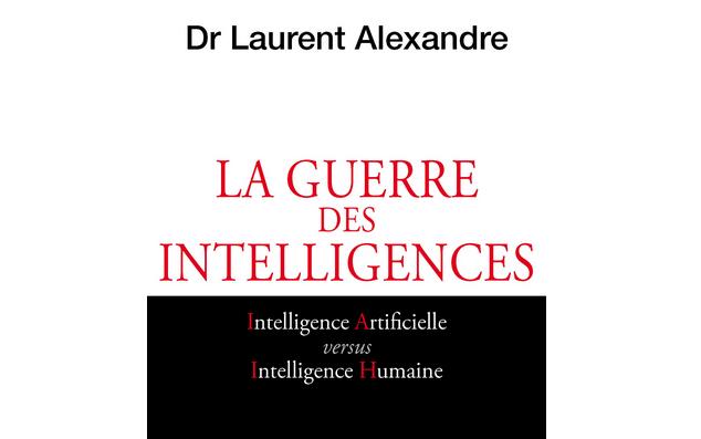 Laurent Alexandre : La guerre des intelligences