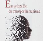 Encyclopédie du transhumanisme et du posthumanisme