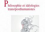 Philosophie et idéologies trans/posthumanistes