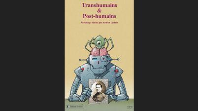 Transhumains & Post-humains de Andréa Deslacs