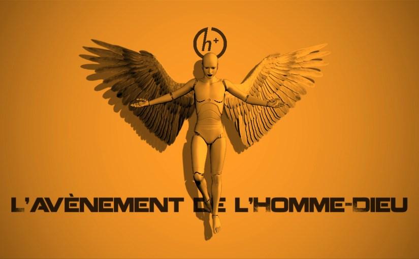 Transhumanisme: L'avènement de l'Homme-Dieu