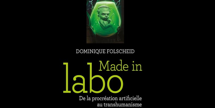 Made in Labo - De la procréation artificielle au transhumanisme de Dominique Folscheid