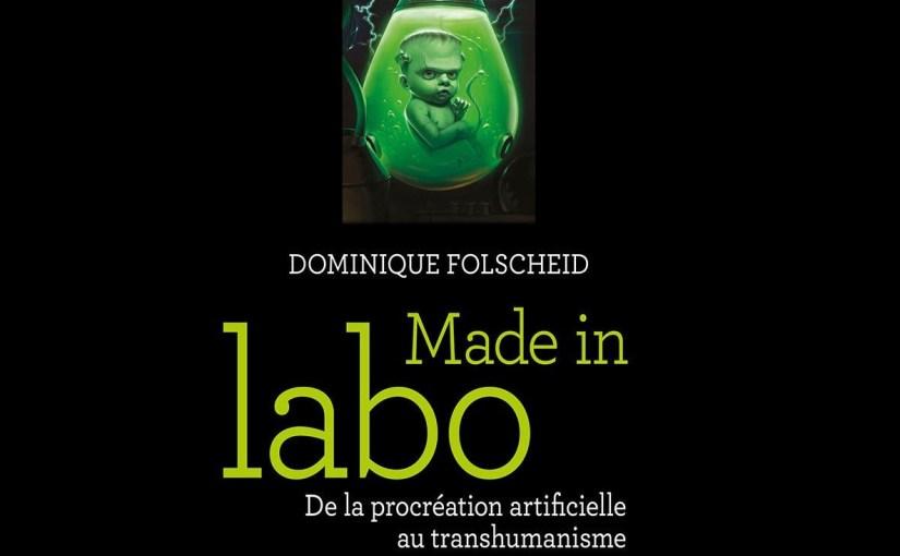 Made in Labo – De la procréation artificielle au transhumanisme
